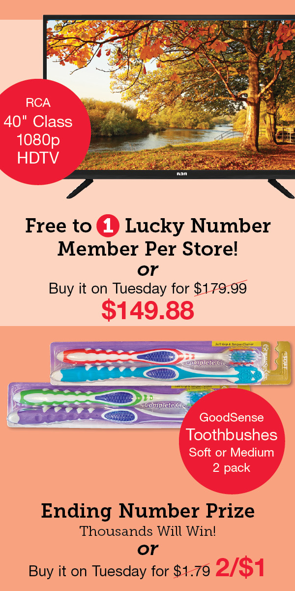 """1 Free Per Store: RCA 40"""" Class 1080p HDTV. Ending number prize: GoodSense Toothbrushes, 2 pack"""